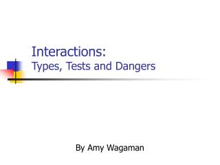 Interactions:  Types, Tests and Dangers