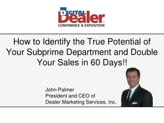 How to Identify the True Potential of Your Subprime Department and Double Your Sales in 60 Days!!