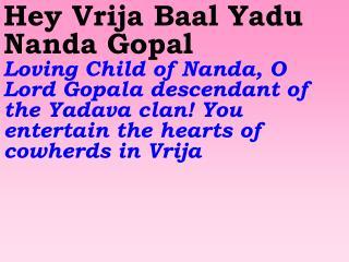 Old 614_New 722  Hey Vrija Baal Yadu Nanda Gopal