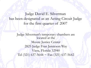 Judge Silverman's temporary chambers are located at the  Moore Justice Center