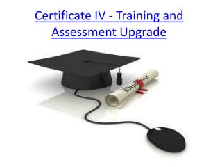 Certificate IV - Training and Assessment Upgrade