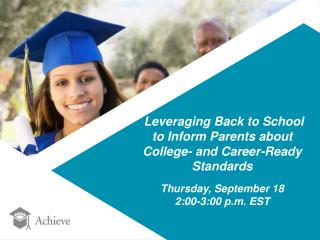Leveraging Back to School to  Inform  Parents about  College- and Career-Ready  Standards
