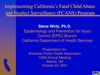 Implementing California s Fatal Child Abuse and Neglect Surveillance FCANS Program