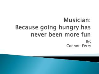 Musician: Because going hungry has never been more fun