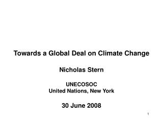 Towards a Global Deal on Climate Change Nicholas Stern UNECOSOC United Nations, New York