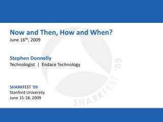 Now and Then, How and When? June 16 th , 2009 Stephen Donnelly Technologist  |  Endace Technology