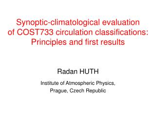 Radan HUTH Institute of Atmospheric Physics,  Prague, Czech Republic