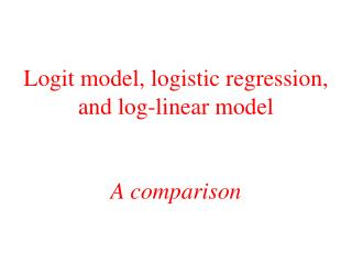 Logit model, logistic regression, and log-linear model A comparison