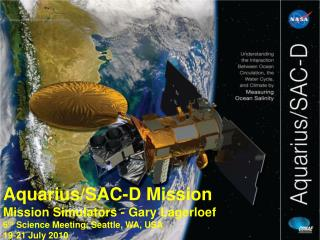 Aquarius/SAC-D Mission Mission Simulators - Gary Lagerloef 6 th  Science Meeting; Seattle, WA, USA