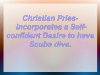 Christian  Pries Incorporates a Self-confident Desire to have Scuba dive.