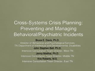 Cross-Systems Crisis  Planning : Preventing and  M anaging  Behavioral/Psychiatric Incidents