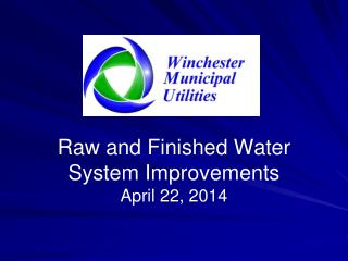 Raw and Finished Water System Improvements April 22, 2014
