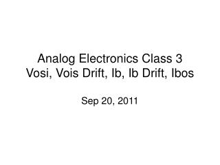 Analog Electronics Class 3 Vosi, Vois Drift, Ib, Ib Drift, Ibos