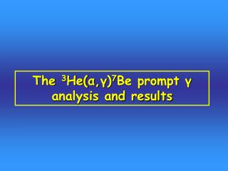 The  3 He( α , γ ) 7 Be prompt  γ  analysis and results