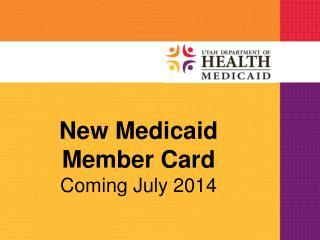 New Medicaid Member Card Coming July 2014