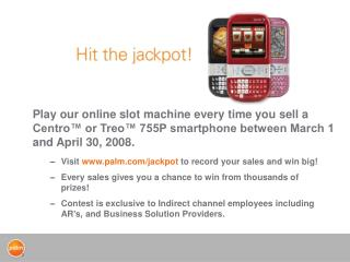 Visit  palm/jackpot  to record your sales and win big!