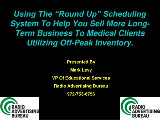 Presented By Mark Levy VP Of Educational Services Radio Advertising Bureau 972-753-6756