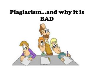 Plagiarism�and why it is BAD