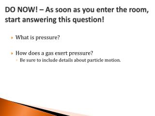DO NOW! – As soon as you enter the room, start answering this question!