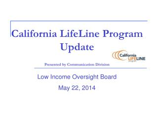 California LifeLine Program Update Presented by Communication Division