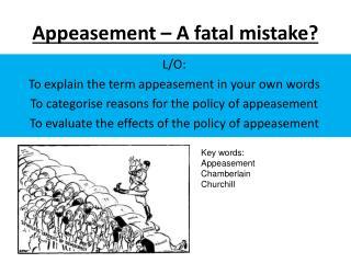 Appeasement – A fatal mistake?