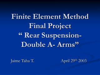 """Finite Element Method Final Project """" Rear Suspension- Double A- Arms"""""""