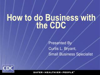 How to do Business with the CDC
