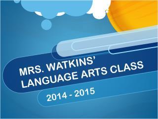 MRS. WATKINS' LANGUAGE ARTS CLASS