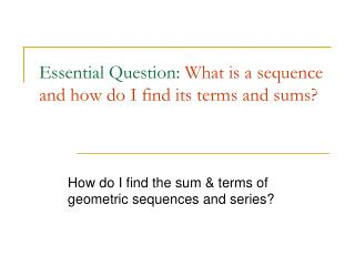Essential Question:  What is a sequence and how do I find its terms and sums?
