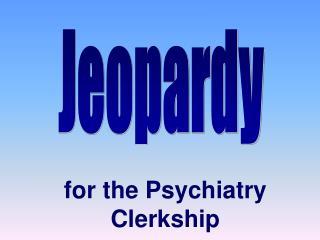 for the Psychiatry Clerkship