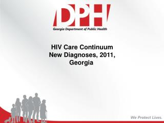HIV  Care Continuum  New Diagnoses,  2011, Georgia