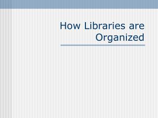 How Libraries are Organized