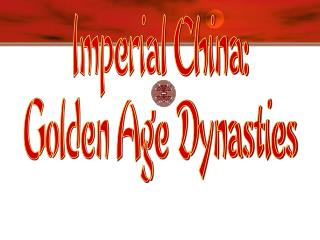 Imperial China: Golden Age Dynasties