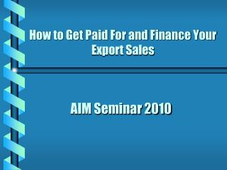 How to Get Paid For and Finance Your Export Sales
