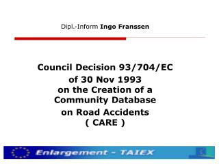 Dipl.-Inform  Ingo Franssen Council Decision 93/704/EC