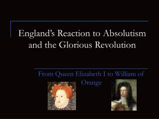 England s Reaction to Absolutism and the Glorious Revolution