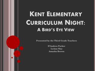 Kent Elementary  C urriculum  N ight:  A Bird's Eye View