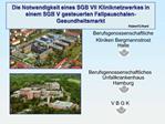 Die Notwendigkeit eines SGB VII Kliniknetzwerkes in einem SGB V gesteuerten Fallpauschalen-Gesundheitsmarkt        Huber