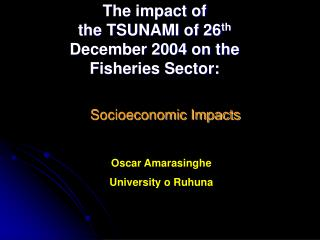 The impact of  the TSUNAMI of 26 th  December 2004 on the Fisheries Sector: