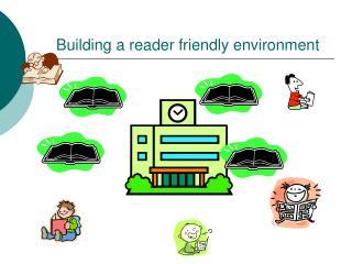 Building a reader friendly environment