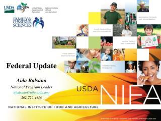 Federal Update  Aida Balsano  National Program Leader  abalsano@nifada 202-720-4436