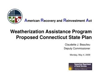 American Recovery and Reinvestment Act    Weatherization Assistance Program Proposed Connecticut State Plan