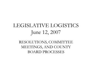 LEGISLATIVE LOGISTICS June 12, 2007