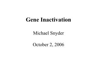 Gene Inactivation Michael Snyder October 2, 2006