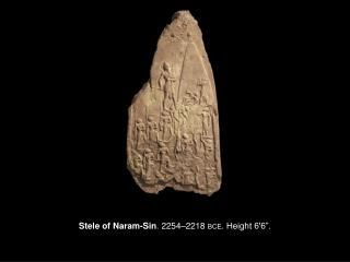 "Stele of Naram-Sin . 2254–2218  BCE . Height 6'6""."