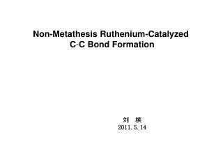 Non-Metathesis Ruthenium-Catalyzed  C - C Bond Formation