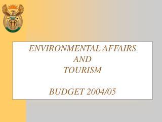 ENVIRONMENTAL AFFAIRS AND TOURISM BUDGET 2004/05
