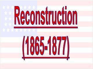 Reconstruction ( 1865-1877)