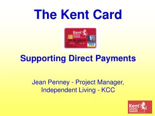 The Kent Card     Supporting Direct Payments