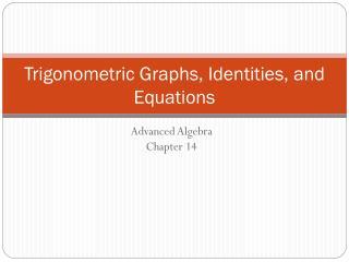 Trigonometric Graphs, Identities, and Equations